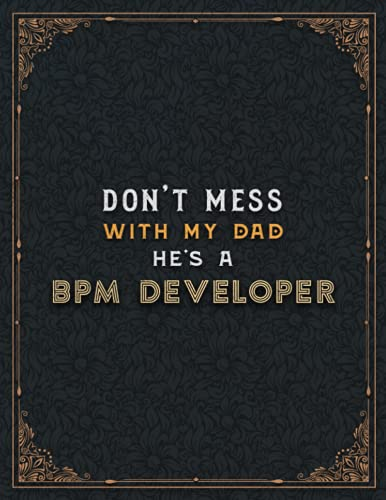 Bpm Developer Lined Notebook - Don't Mess With My Dad He's A Bpm Developer Job Title Working Cover To Do List Journal: 110 Pages, 21.59 x 27.94 cm, ... , Cute, Home Budget, 8.5 x 11 inch