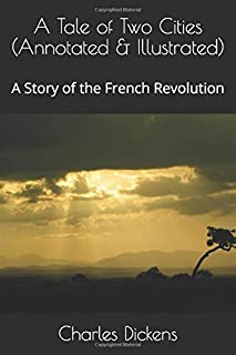 A Tale of Two Cities (Annotated & Illustrated): A Story of the French Revolution