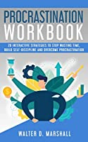 Procrastination Workbook: 20 Interactive Strategies to Stop Wasting Time, Build Self-Discipline and Overcome Procrastination