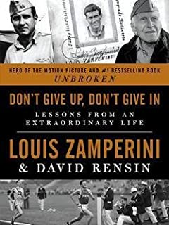 Louis Zamperini: Don't Give Up, Don't Give in : Lessons from an Extraordinary..