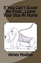 If You Can't Scoop the Poop...Leave Your Dog at Home