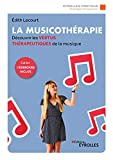 La musicothérapie: Une synthèse d'introduction et de référence pour découvrir les vertus thérapeutiques de la musique/Cahier d'exercices inclus