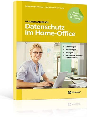 Praxishandbuch: Datenschutz im Home-Office: Erklärungen, Anleitungen & Vorlagen – Speziell für kleine und mittlere Unternehmen