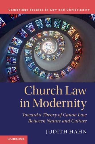 Church Law in Modernity: Toward a Theory of Canon Law between Nature and Culture (Law and Christianity)