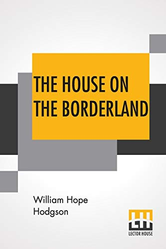 The House On The Borderland: From The Manuscript Discovered In 1877 By Messrs. Tonnison And Berreggnog In The Ruins That Lie To The South Of The ... West Of Ireland. Set Out Here, With Notes.