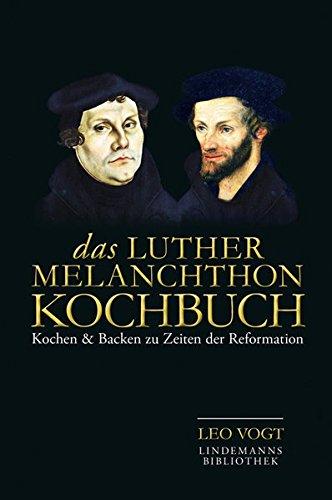 Das Luther-Melanchthon-Kochbuch: Kochen & Backen zu Zeiten der Reformation (Lindemanns...