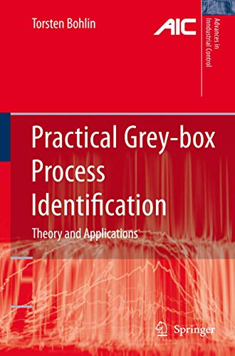 Practical Grey-box Process Identification: Theory and Applications (Advances in Industrial Control)