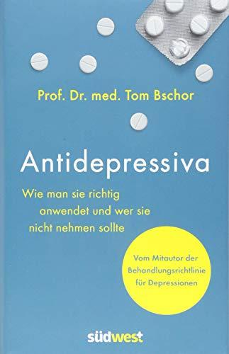 Antidepressiva. Wie man die Medikamente bei der Behandlung von Depressionen richtig anwendet und wer sie nicht nehmen sollte: Vom Mitautor der Behandlungsleitlinie für Depressionen