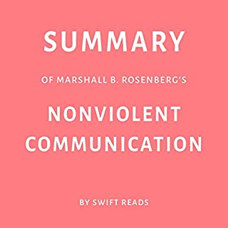 Summary of Marshall B. Rosenberg's Nonviolent Communication by Swift Reads                   By:                                                                                                                                 Swift Reads                               Narrated by:                                                                                                                                 Joseph Passaro                      Length: 20 mins     2 ratings     Overall 3.5