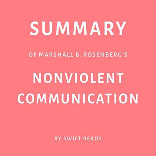 Summary of Marshall B. Rosenberg's Nonviolent Communication by Swift Reads cover art
