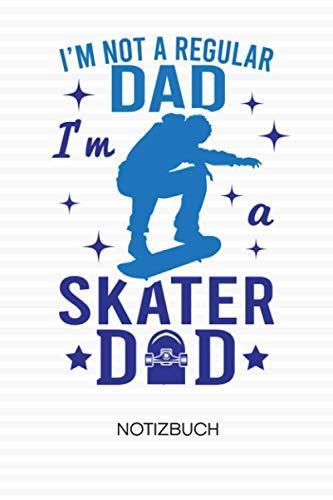 I'm Not A Regular Dad I'm A Skater Dad: NOTIZBUCH Skater Papa Notizblock A5 LINIERT - Skateboarding Notizheft 120 Seiten Tagebuch - Skater Papa Geschenk für Skateboarder Skateboardfahrer Skater