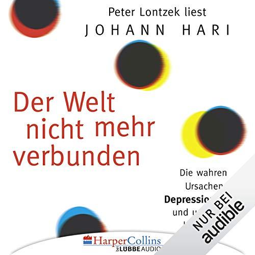 Der Welt nicht mehr verbunden     Die wahren Ursachen von Depressionen und unerwartete Lösungen              Autor:                                                                                                                                 Johann Hari                               Sprecher:                                                                                                                                 Peter Lontzek                      Spieldauer: 12 Std. und 6 Min.     33 Bewertungen     Gesamt 4,5