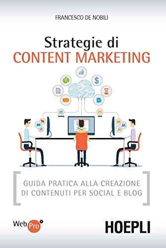 Strategie di content marketing. Guida pratica alla creazione di contenuti per social e blog