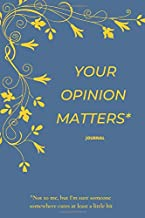 JOURNAL YOUR OPINION MATTERS Not to me, but I'm sure someone somewhere cares at least a little bit: DEMOTIVATIONAL DISCOURAGING FAIL WITH SARCASTIC ANTI SOCIAL QUOTE 6x9
