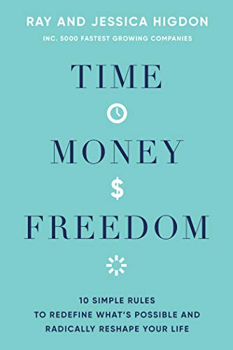 Compare Textbook Prices for Time, Money, Freedom: 10 Simple Rules to Redefine What's Possible and Radically Reshape Your Life  ISBN 9781401960308 by Higdon, Ray,Higdon, Jessica