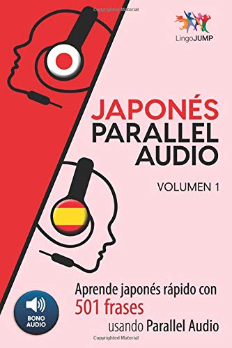 Japonés Parallel Audio - Aprende japonés rápido con 501 frases usando Parallel Audio - Volumen 1: Volume 1