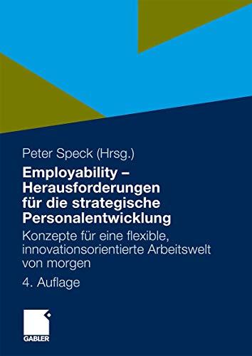 Employability - Herausforderungen für die strategische Personalentwicklung: Konzepte für eine flexible, innovationsorientierte Arbeitswelt von morgen