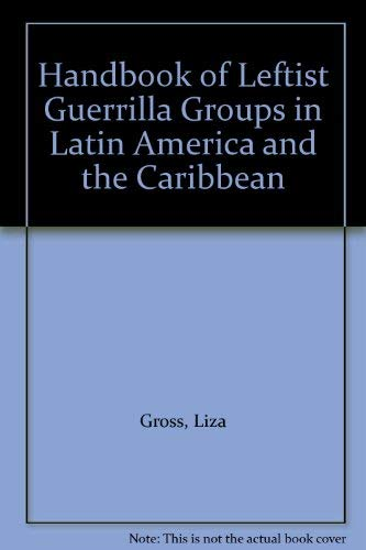 Handbook Of Leftist Guerrilla Groups In Latin America And The Caribbean download ebooks PDF Books