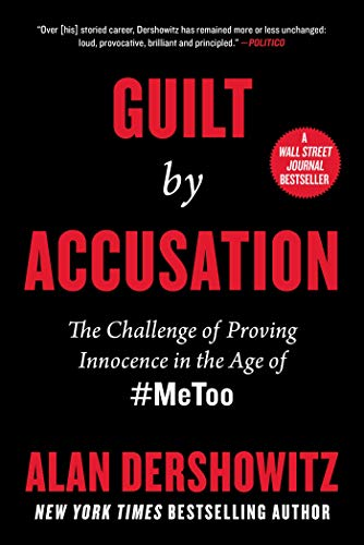 Guilt by Accusation: The Challenge of Proving Innocence in the Age of #MeToo by [Alan M.  Dershowitz]