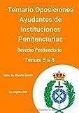 Temario de oposiciones Ayudante de Instituciones Penitenciarias: Derecho Penitenciario: Temas 5 a 8 (Parte de Derecho Penitenciario de las oposiciones a Ayudante de Instituciones Penitenciarias)