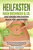 Heilfasten nach Buchinger & Co. Das große Heilfasten Buch für Anfänger: Mit Darmreinigung,...