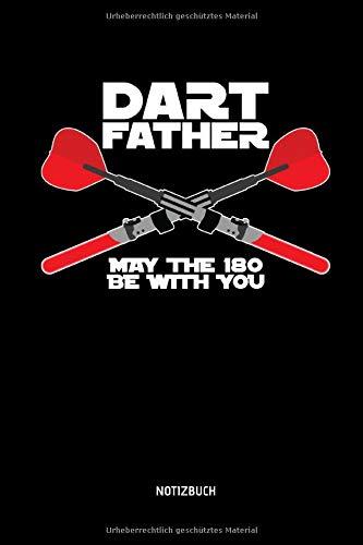 Dart Father - May The 180 Be With You - Notizbuch: Lustiges Dart Notizbuch. Dart Zubehör & Dart Geschenk Idee für Darts Spieler.