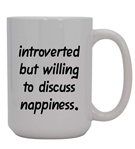 Introverted But Willing To Discuss Nappiness - 15oz Ceramic White Coffee Mug Cup, Pink