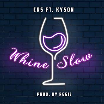 Whine Slow (feat. The Mage & Kyson)