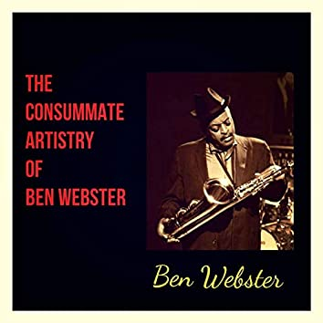 The Consummate Artistry of Ben Webster
