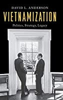 Vietnamization: Politics, Strategy, Legacy (Vietnam: America in the War Years)