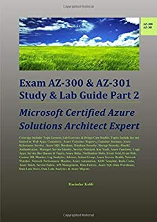 Exam AZ-300 & AZ-301 Study & Lab Guide Part 2: Microsoft Certified Azure Solutions Architect Expert