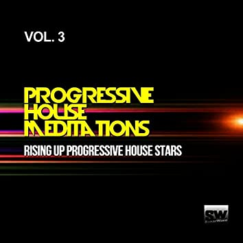 Progressive House Meditations, Vol. 3 (Rising Up Progressive House Stars)