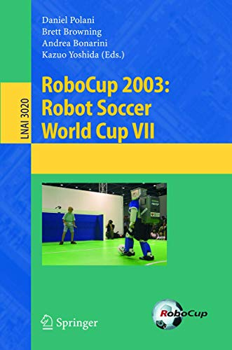 RoboCup 2003: Robot Soccer World Cup VII (Lecture Notes in Computer Science (3020), Band 3020)