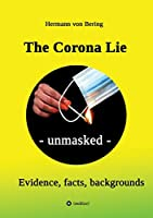 The Corona Lie - unmasked: Evidence, facts, backgrounds