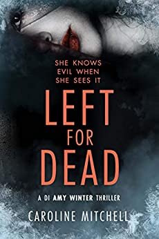 Left For Dead (A DI Amy Winter Thriller Book 3) by [Caroline Mitchell]