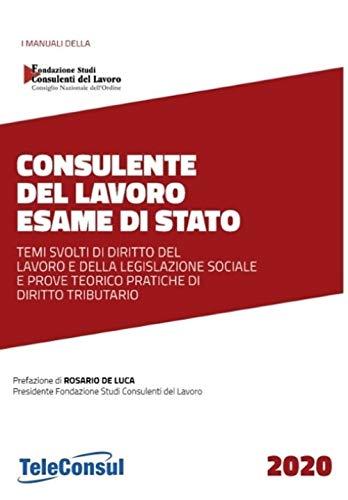 Consulente del lavoro. Esame di stato. Temi svolti di diritto del lavoro e della legislazione sociale e prove teorico pratiche di diritto tributario