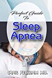 Perfect Guide To Sleep Apnea: A Stey by step guide to relief and cure your Sleep Apnea to breathe...