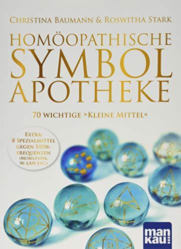 Homöopathische Symbolapotheke. 70 wichtige 'Kleine Mittel': Extra: 8 Spezialmittel gegen Störfrequenzen (W-LAN, Mobilfunk etc.). Mit beiliegendem A2-Plakat