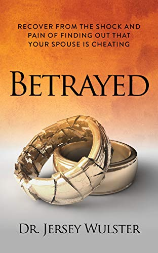 Betrayed: Recover from the Shock and Pain of Finding Out That Your Spouse Is Cheating (English Edition)
