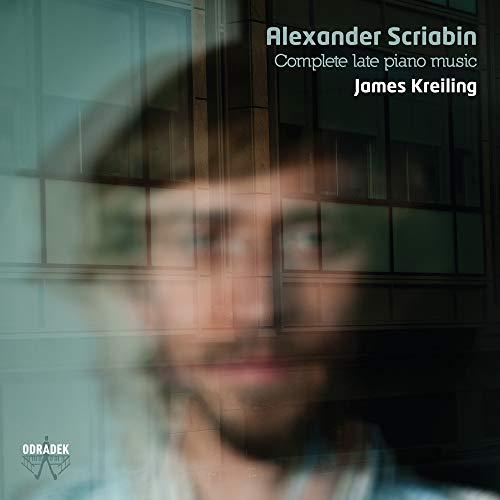 Scriabine : Intégrale des dernières Oeuvres pour piano / James Kreiling