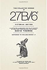 The Collected Works of 27B/6 - Victorian Edition: Expanded to Include Books 1~7 Paperback