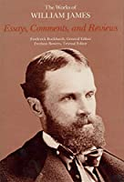 Essays, Comments, and Reviews (The Works of William James)
