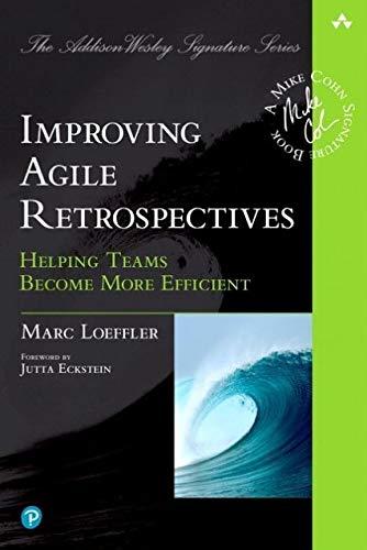 Improving Agile Retrospectives: Helping Teams Become More Efficient: Helping Teams Become More Efficient (Addison-Wesley Signature Series (Cohn))