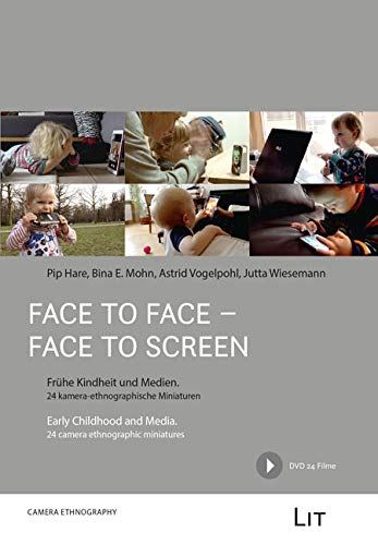 Face to Face - Face to Screen: Frühe Kindheit und Medien / Early Childhood and Media. 24 kamera-ethnographische Miniaturen / 24 camera ethnographic miniatures