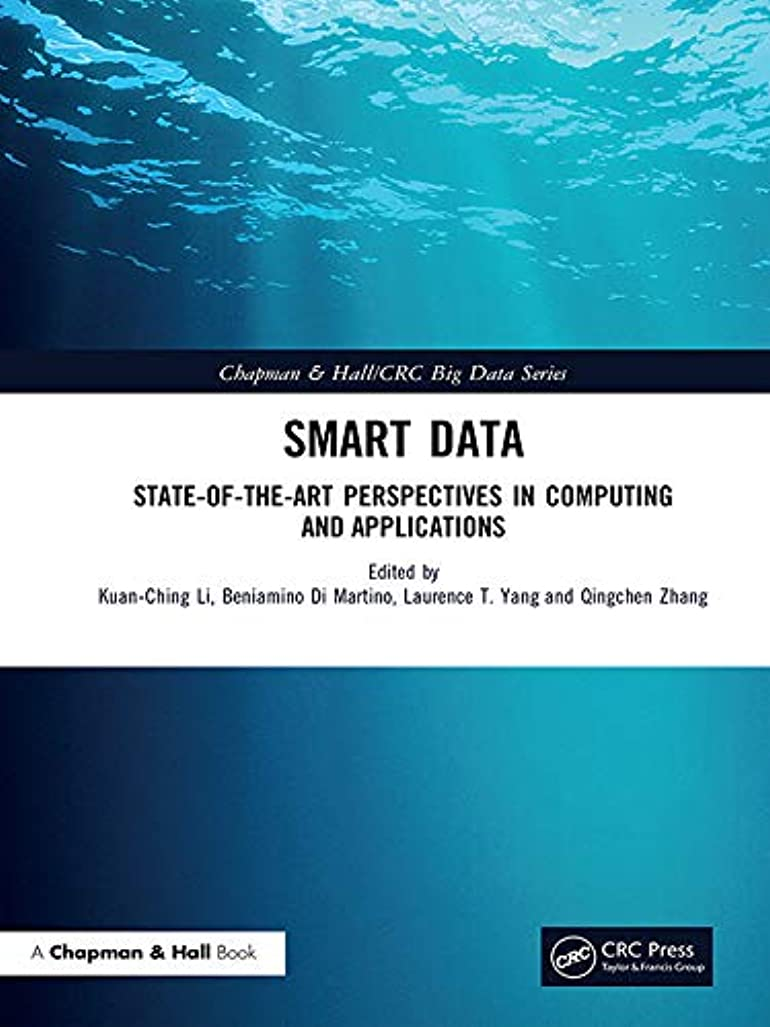 人物再発する数学Smart Data: State-of-the-Art Perspectives in Computing and Applications (Chapman & Hall/CRC Big Data Series) (English Edition)