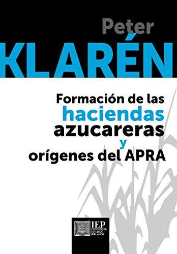 Formación de las haciendas azucareras y orígenes del APRA (Spanish Edition)
