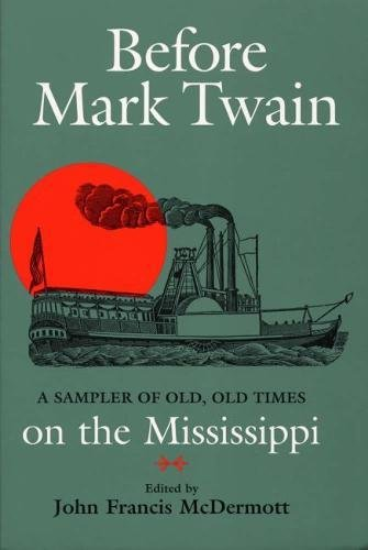 Before Mark Twain: A Sampler of Old, Old Times on the Mississippi (Shawnee Classics)
