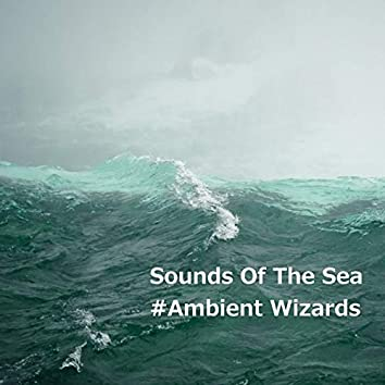 Sounds Of The Sea - Ambient Wizards