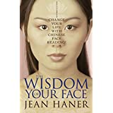 The Wisdom of Your Face: Change Your Life with Chinese Face Reading! (English Edition)