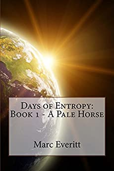 Days of Entropy: Book 1 - A Pale Horse by [Marc Everitt]